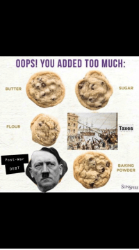 oops: OOPS! YOU ADDED TOO MUCH  BUTTER  SUGAR  FLOUR  Taxes  Post-War  BAKING  POWDER  DEBT  SUNSPIRE