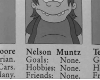 Cars, Friends, and Goals: oore Nelson Muntz Te  rian. Goals: None. G  Cars. Hobbies: None. H  Friends: None. Fr  any. me irl