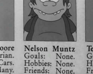 nelson: oore Nelson Muntz Te  rian. Goals: None. G  Cars. Hobbies: None. H  Friends: None. Fr  any.