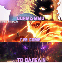 "Memes, Prison, and 🤖: OORMAMMU  COMICS ACCURATE  IVE COME  TO BARGAIN ""You will never win."" ""No, but I can lose again. And again, and again, and again, forever. And that makes you my prisoner."" I LOVE THIS MOVIE ❤️ DoctorStrange Dormammu"