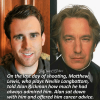 Advice, Harry Potter, and Memes: ooter  ottey  On the last day of shooting, Matthew  Lewis, who plays Neville Longbottom,  told Alan Rickman how much he had  always admired him. Alan sat down  with him and offered him career advice. Let us all raise our wands for Alan Rickman -* RIPALANRICKMAN 😭😭 Rate Neville out of 10! 💕 ♔ Tag a friend who loves Harry Potter too! 🙈✨ Fact credits to: @thehpfacts :) ◇ Potterheads⚡count: 152,310