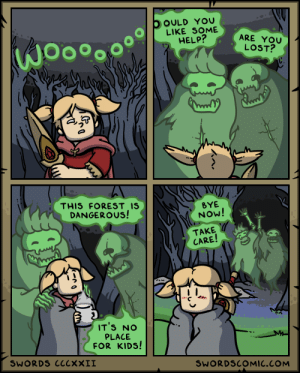 Wholesome ghosts (Credits to swordscomic): OOULD YOU  LIKE SOME  HELP?  ARE YOU  LOST?  THIS FOREST IS  DANGEROUS!  BYE  NOW!  TAKE  CARE!  IT'S NO  PLACE  FOR KIDS!  SWORDS ClcxXII  SWORDSCOMIC.COM Wholesome ghosts (Credits to swordscomic)