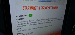 I dont think thats how the story went: op DE  WIDERELEASE ON JANUARY S  STAR WARS THE RISE OF SKYWALKER  MTRCB RATING: G  SYNOPSIS:  The surviving Resistance faces the First Order once more in the final  chapter of the Skywalker saga.is HIV positive, and how he has to  make choices no child should ever have to make.  CAST:  Daisy Ridley, John Boyega, Oscar Isaac, Adam Driver  GENRE:  tion.Fantasy,Sci-Fi  DISONSIOOLD I dont think thats how the story went