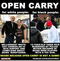 """Facebook, Fucking, and Guns: OPEN CARRY  for white people:  for black people:  ICAGO  BELLIGERENT WHITE  GUY CARRIES AR-15  INTO AIRPORT AND  COMPLAINS ABOUT  BEING QUESTIONED  12-YEAR-OLD TAMIR RICE  MURDERED BY POLICE  WITHIN SECONDS OF  BEING SEEN PLAYING  WITH A TOY GUN.  SHARE BECAUSE OPEN CARRY IS NOT A GAME!  BRAVENEW AILMS  facebook.com/bravenewfilms <p><a href=""""http://logicd.tumblr.com/post/121067869606"""" class=""""tumblr_blog"""">logicd</a>:</p>  <blockquote><p>&gt;race baiting this hard<br/>&gt;muh lawful white open carry but lets ignore it and say belligerent white<br/>&gt;ignoring the 911 calls saying tamir was pointing the gun at people pretending to shoot them and how realistic it was and had no orange tip but lets like he was at zero fault what so ever along with his parents<br/>&gt;using a 12 year kid as some advocate for black open carry<br/>&gt;illegal as hell anyway<br/>&gt;<a href=""""https://i.imgur.com/BJB0GcC.jpg"""">ignoring the white kid who got killed for the same reason when the toy wasnt even a gun in the first place</a></p><p>fucking retards trying to act like non whites get gunned down for carrying a gun legally every day and pretending that the biggest victim of police and civilian harassment over open carry or guns in general isnt whites who make up 99% of the videos of open carry advocates getting arrested or getting shot</p><figure class=""""tmblr-full"""" data-orig-height=""""480"""" data-orig-width=""""360""""><img src=""""https://78.media.tumblr.com/321ede1bbc1d0eb0bbf2296d1914e9ea/tumblr_inline_npnl3e39cg1r7h0b1_540.jpg"""" data-orig-height=""""480"""" data-orig-width=""""360""""/></figure><figure class=""""tmblr-full"""" data-orig-height=""""1024"""" data-orig-width=""""768""""><img src=""""https://78.media.tumblr.com/320b908c69f92e9b67c31e8de3a68f26/tumblr_inline_npnl3tmcQ61r7h0b1_540.jpg"""" data-orig-height=""""1024"""" data-orig-width=""""768""""/></figure><figure class=""""tmblr-full"""" data-orig-height=""""728"""" data-orig-width=""""1024""""><img src=""""https://78.media.tumblr.com/ce6f5fdabd2eb1c1e07625c427b6f9cf/tumblr_i"""