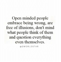 "Free, Mind, and Open: Open minded people  free of illusions, don't mind  and question everything  embrace being wrong, are  what people think of them  even themselves.  @OWORLDSTAR ""Be Open-Minded…"" 🤔💭 @QWorldstar https://t.co/zHPxruG6uS"