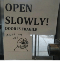 Funny, Memes, and Mondays: OPEN  SLOWLY!  DOOR IS FRAGILE  Arent we  all 7 27 Funny Memes To Cure Your Case Of The Mondays 8