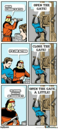 Invest on Trends. via /r/MemeEconomy https://ift.tt/2Nqt4lH: OPEN THE  GATE!  AVATAR  CLOSE THE  GATE!  ITS LIVE ACTION  THE ORIGINAL  CREATORS  ARE WORKING ONIT  OPEN THE GATE  A LITTLE  imgflip.com Invest on Trends. via /r/MemeEconomy https://ift.tt/2Nqt4lH