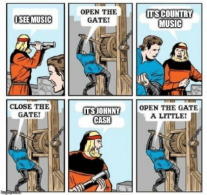 Me_Irl by Misterfahrenheit120 FOLLOW HERE 4 MORE MEMES.: OPEN THE  GATE!  ISEE MUSIC  MUSIC  CLOSE THE  GATE  UNNY OPEN THE GATE  ITSJOHNNY  CASH  ED Me_Irl by Misterfahrenheit120 FOLLOW HERE 4 MORE MEMES.