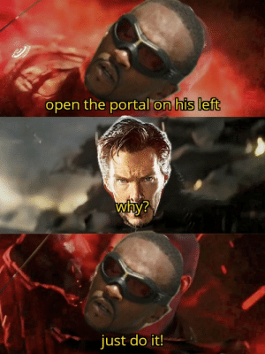 daily-meme:  On your left: open the portal on his left  Why?  just do it!  13AN daily-meme:  On your left