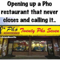 Million dollar idea 😂😂 Someone do it!! pho NotAModelMinority Degenerates AverageAsian PanAsian SlayAsian PersuAsian BeenAsian AsianPersuasion asianmovement aznmovement asians asian growingupasian asianproblems asiansneverdie aznneverdie asianguy asiangirl asianbabes asianbabe comedy asianmemes asianfood asiansnacks kpop: Opening up a Pho  restaurant that never  closes and calling it.  Ph Twenty Pho Seven  @AsiansNeverDie  EATIN TAKE OUT Million dollar idea 😂😂 Someone do it!! pho NotAModelMinority Degenerates AverageAsian PanAsian SlayAsian PersuAsian BeenAsian AsianPersuasion asianmovement aznmovement asians asian growingupasian asianproblems asiansneverdie aznneverdie asianguy asiangirl asianbabes asianbabe comedy asianmemes asianfood asiansnacks kpop