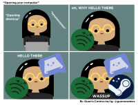 "Hello: ""Opening your computer""  oH, WHY HELLO THERE  Opening  desktop*  HELLO THERE  WASSUP  fb: Guen's Comics tw/ig: @guenscomics"