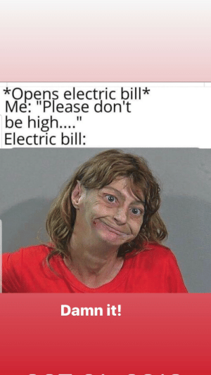 "The Dump we Need Right Now: *Opens electric bill*  Me: ""Please don't  be high....  Electric bill:  Damn it! The Dump we Need Right Now"