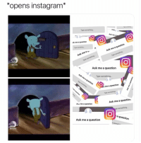 Funny, Instagram, and Twitter: *opens instagram*  Type something..  Ask me a  sk me a question  Type something  Ask me a question  Ask me a n  Type something.  Type something  Ask me a question  Type something  me a question  Type something  Ask me a question  Ask me a question  something  Ask me a question  a question 😭😭 👉🏽(via: raechelle_e-Twitter)