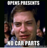Worst.Birthday.Ever.: OPENS PRESENTS  NO CAR PARTS  memegenerator.net Worst.Birthday.Ever.