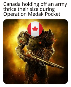 Operation Medak Pocket, an operation where Canada held off an army thrice their sides, without any deaths on their side.: Operation Medak Pocket, an operation where Canada held off an army thrice their sides, without any deaths on their side.