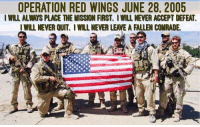 """On June 28, 2005, four SEALs – Lt. Michael ""Murph"" Murphy, Gunner's Mate 2nd Class Danny Dietz, Sonar Technician 2nd Class Matthew ""Axe"" Axelson, and Hospital Corpsman 2nd Class Marcus Luttrell – were carrying out an op to place eyes on known terrorist Ahmad Shah. After positioning themselves amongst the shale of a mountainside in the Hindu Kush east of Asadabad, they were compromised by a trio of supposed goatherders. Deciding it would violate the ROE to kill the three Afghans, the SEALs let them go and immediately moved out. Just a few short hours later, the men were fighting for their lives, and when the proverbial dust settled, only Marcus Luttrell had physically survived."" (excerpt from ""The Brotherhood: Remembering the 9th Anniversary of Operation Red Wings"") 12 years may have passed but the pain of those losses remains fresh for the families of the men who died. Some families have worked tirelessly to build a long-term memorial to one or more of the men. marcusluttrell works with a number of charitable organizations but it is his Lone Survivor Foundation that stands out among the others. The LoneSurvivor Foundation is a 501(c)3 that works to help wounded servicemembers and their families heal both physically and mentally. Marcus felt the environment in which he recovered from his own devastating injuries would benefit others, and he uses his foundation to make it happen. Others such as the Axelson family – Matt Axelson was one of the three SEALs killed during the firefight on the ground – strive to help other military families and organizations in various ways while building a business as a constantly-growing tribute to their loved one. Axelson Tactical manufacturers high-quality firearms and although they're a new company, they're certainly a promising one. They do it all in Matt's memory. The sacrifices made on that shale-strewn mountainside in 2005 are important to remember for many reasons. First and foremost is the simple fact that sacrifices such as those made by the men of OperationRedWings are what make America, America. We enjoy more freedoms than any other nation thanks to the blood, sweat, and tears of our military.: OPERATION RED WINGS JUNE 28, 2005  WILL ALWAYS PLACE THE MISSION FIRST. IWILL NEVER ACCEPT DEFEAT  WILL NEVER QUIT. I WILL NEVER LEAVE A FALLEN COMRADE. ""On June 28, 2005, four SEALs – Lt. Michael ""Murph"" Murphy, Gunner's Mate 2nd Class Danny Dietz, Sonar Technician 2nd Class Matthew ""Axe"" Axelson, and Hospital Corpsman 2nd Class Marcus Luttrell – were carrying out an op to place eyes on known terrorist Ahmad Shah. After positioning themselves amongst the shale of a mountainside in the Hindu Kush east of Asadabad, they were compromised by a trio of supposed goatherders. Deciding it would violate the ROE to kill the three Afghans, the SEALs let them go and immediately moved out. Just a few short hours later, the men were fighting for their lives, and when the proverbial dust settled, only Marcus Luttrell had physically survived."" (excerpt from ""The Brotherhood: Remembering the 9th Anniversary of Operation Red Wings"") 12 years may have passed but the pain of those losses remains fresh for the families of the men who died. Some families have worked tirelessly to build a long-term memorial to one or more of the men. marcusluttrell works with a number of charitable organizations but it is his Lone Survivor Foundation that stands out among the others. The LoneSurvivor Foundation is a 501(c)3 that works to help wounded servicemembers and their families heal both physically and mentally. Marcus felt the environment in which he recovered from his own devastating injuries would benefit others, and he uses his foundation to make it happen. Others such as the Axelson family – Matt Axelson was one of the three SEALs killed during the firefight on the ground – strive to help other military families and organizations in various ways while building a business as a constantly-growing tribute to their loved one. Axelson Tactical manufacturers high-quality firearms and although they're a new company, they're certainly a promising one. They do it all in Matt's memory. The sacrifices made on that shale-strewn mountainside in 2005 are important to remember for many reasons. First and foremost is the simple fact that sacrifices such as those made by the men of OperationRedWings are what make America, America. We enjoy more freedoms than any other nation thanks to the blood, sweat, and tears of our military."