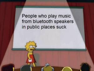 Bluetooth, Dank, and Memes: ople who play music  from bluetooth speakers  in public places suck  Pe Most true fact of all time by Randomnameeeeee MORE MEMES