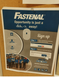 Click, Blue, and Dick: Opportunity is just a  away!  Sign up  2,503  STORES  Learn about Fastenal  our history, and our culture  Step 1E  Enter a desired local zip/postal  code & click find job:s  Career Search  19,624  EMPLOYEES  Zip/Postal Code  View our career opportunities  by department and  watch video testimonials  Distance (Miles  25  Advanced Searcl  Step 2  Enter your email & click subscribe  480+  TRAINING COURSES  Explore our training, benefits  Subscri  be to career alert emails for this search criteria  and social responsibility  mai  Subscribe  UHE  JOIN THE  BLUE TEAM  careers.fastenal.com  Fastenal is dedicated to Employment Equity  Equal Opportunity Employer- Minorities/Females/  Veterans/Disabled/Sexual Orientation/Gender Identity  O f in