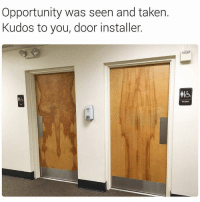 Memes, Taken, and Wow: Opportunity was seen and taken  Kudos to you, door installer. Wow. 👉 @fuckersbelike