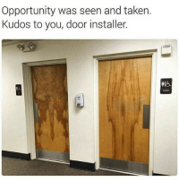 Memes, Taken, and Opportunity: Opportunity was seen and taken.  Kudos to you, door installer. hahaha werd nailedit right