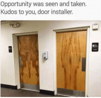"""Memes, Taken, and Http: Opportunity was seen and taken.  Kudos to you, door installer. <p>….. ….. ….. ….. . via /r/memes <a href=""""http://ift.tt/2wBXbdU"""">http://ift.tt/2wBXbdU</a></p>"""