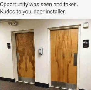 Sorry, Taken, and Opportunity: Opportunity was seen and taken.  Kudos to you, door installer.  t18 Sorry if posted already