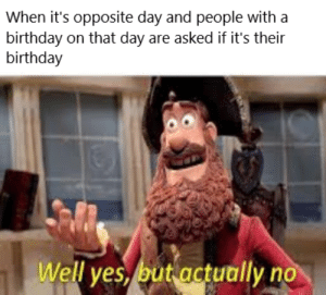 Opposite day is January 25th btw: Opposite day is January 25th btw