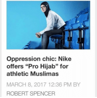 """Memes, 🤖, and Chic: oppression chic: Nike  offers """"Pro Hijab"""" for  athletic Muslimas  MARCH 8, 2017 12:36 PM BY  ROBERT SPENCER Meanwhile more support for oppression of women.. BoycottNike StopIslamization"""