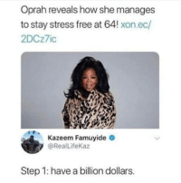 Oprah Winfrey, Depression, and Free: Oprah reveals how she manages  to stay stress free at 64! xon.ec/  2DCz7ic  Kazeem Famuyide  @RealLifeKaz  Step 1: have a billion dollars. It cures depression too