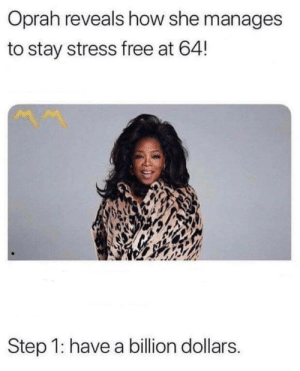 Obviously.: Oprah reveals how she manages  to stay stress free at 64!  Step 1: have a billion dollars. Obviously.