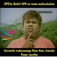 General taught.. No offence..: OPS'ku Bathil UPS nu name vechurukalam  RAJ VIDEO VISION  Meme  Kumar  Currentla irukuravanga Pona than..Ivaruku  Power varuthu General taught.. No offence..