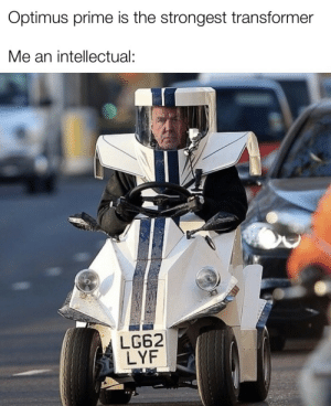 Optimus Clarkson by DrGeezerLadyPleaser MORE MEMES: Optimus prime is the strongest transformer  Me an intellectual:  LG62  LYF Optimus Clarkson by DrGeezerLadyPleaser MORE MEMES