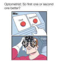 Memes, Struggle, and The Struggle Is Real: Optometrist: So first one or second  one better?  Me:  0  Secon  First the struggle is real
