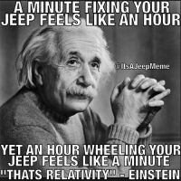 Thanks for the lesson Albert!: A MINUTE FIXING YOUR  JEEP FEELS LIKE AN HOUR  Colts AJeep Meme  YET AN HOUR WHEELING YOUR  JEEP FEELS LIKE A MINUTE  THATS RELATIVITY  EINSTEIN Thanks for the lesson Albert!