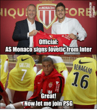 Be Like, Memes, and Monaco: OR  ASMONACOFC  IQU  Official  AS Monaco signs Joveticfrom Inter  GHEZZA  BENAGLIO  16  Great!  Now let me join PSG Mbappé be like ... 😤 Is Jovetic his replacement...?