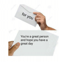 Hope, Personal, and Personality: Or  Jo  You're a great person  and hope you have a  great day