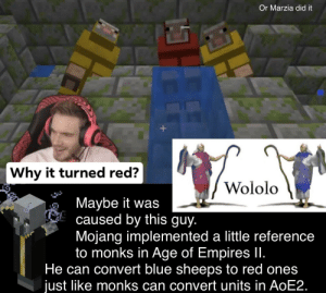 Easter, Blue, and Epic: Or Marzia did it  Why it turned red?  Wololo  Maybe it was  caused by this guy.  Mojang implemented a little reference  to monks in Age of Empires Il.  He can convert blue sheeps to red ones  just like monks can convert units in AoE2. *EPIC* EASTER EGG
