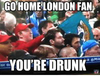 Well this guy is confused... Pic cred, Emiliano Maldonado: Or Ou  GO HOME LONDON FAN  ONFL MEMES  YOURE DRUNK  OMik Well this guy is confused... Pic cred, Emiliano Maldonado