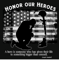Honor our Heroes: OR OUR HEROES  A hero is someone who has given their life  to something bigger than oneself.  Joseph Campbell Honor our Heroes