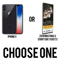 Choose One, Club, and Memes: OR  SIDELINE CLUB  2018 NBAFINALS  COURTSIDE TICKETS  IPHONEX  CHOOSEONE Choose one 🤔👇 WSHH