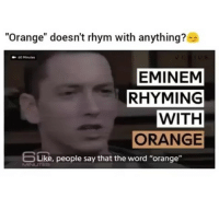 "Eminem, Memes, and Orange: ""Orange"" doesn't rhym with anything?  60 Minutes  EMINEM  RHYMING  WITH  ORANGE  bLike, people say that the word ""orange"""