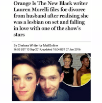 Orange Is The New Black writer  Lauren Morelli files for divorce  from husband after realising she  was a lesbian on set and falling  in love with one of the show's  Stars  By Chelsea White for MailOnline  16:53 BST 13 Sep 2014, updated 18:04 BST 07 Jan 2016 SWIPE ➡️ You never know until you know. | For more @aranjevi