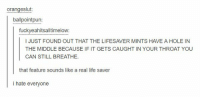 https://t.co/kkRBuUvSRm: orangeslut:  ballpointpun  fuckyeahitsalltimelow:  THE LIFESAVER MINTs  THE MIDDLE BECAUSE IF IT GETS CAUGHT IN YOUR THROAT YOU  CAN STILL BREATHE.  that feature sounds like a real life saver  i hate everyone https://t.co/kkRBuUvSRm