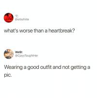 Funny, Memes, and Good: @orbofnite  what's worse than a heartbreak?  We$t  @CjayyTaughtHer  Wearing a good outfit and not getting a  pic. Follow @blazing for the most offensive memes on the gram 😤🔞