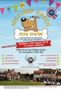 Dogs, Love, and Memes: ORD Ge  DOG SHOW  IN AID OF K-9 ANGELS  SUNDAY 12th August 2018  10.30am onwards  RESCHEDULED  Milford-on-Sea Village Green  Nr Lymington, 5041 oq  HAVE A GO DOG AGILITY  'ICLASSES  TRADE STALLS  TOP CLASS TOMBOLA  GAANO RAFFLE  EFRESHMENTS  ADIACENT GREEN  CANESTEAS-VILLAGE HALL也  www.k.ANGELSORG  OOK ASTALL PLEASE CALL NI  PROCRAMMES AVAILABLE FROM IT'S TOMORROW! Our rescheduled Milford On Sea Dog Show takes place on Sunday 12th August. We are delighted as our volunteer Nicky and Team work ALL year to prepare for this great event!  Please allow plenty of time to arrive as traffic around Lymington gets particularly busy. Please note there will be: Gazebos, shade, paddling pools, and water available for dogs. We have organised dog friendly indoor shelter and 'hooman' refreshments in the village hall, and there is a cool, shaded woodland and running brook nearby as well.  Please consider the well-being of your dogs at all times. Their welfare is of the utmost importance. See you there! Love from Team K-9 Angels xx