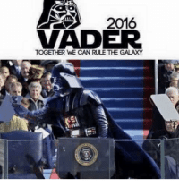 Memes, 🤖, and Galaxy: ORDER  2016  VADER  TOGETHER WE CAN RULE THE GALAXY