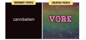 Ordinary People, Vore, and People: ORDINARY PEOPLE  CREATIVE PEOPLE  cannibalism VORE