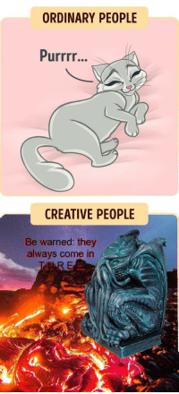 Reddit, Ordinary People, and Com: ORDINARY PEOPLE  Purrrr...  CREATIVE PEOPLE  Be warned: they  always come in [Src]