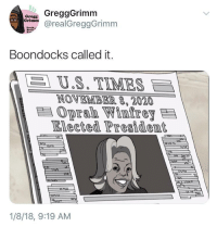 <p>Boondocks called it. (via /r/BlackPeopleTwitter)</p>: ore GreggGrimm  drealGreggGrimm  Fresh  Beets  Boondocks called it.  | U.S. TIMES  NOVEMB EIR,2020  Oprab Winfrey  Elected President  1/8/18, 9:19 AM <p>Boondocks called it. (via /r/BlackPeopleTwitter)</p>