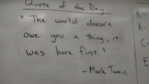 great-quotes:  [Image] The world doesn't owe you a thing…MORE COOL QUOTES!: ore  of the D  The worle cloesnt  owe uou a ina it  was here first  A-  2  ere TIrs  Mark Twai A great-quotes:  [Image] The world doesn't owe you a thing…MORE COOL QUOTES!